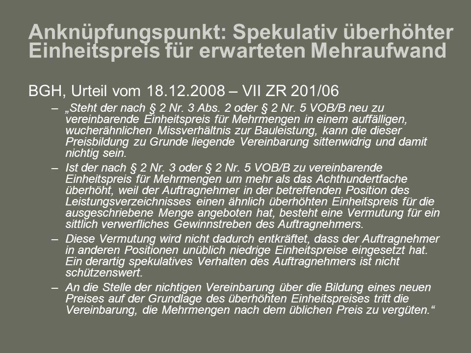 Anknüpfungspunkt: Spekulativ überhöhter Einheitspreis für erwarteten Mehraufwand BGH, Urteil vom 18.12.2008 – VII ZR 201/06 –Steht der nach § 2 Nr. 3
