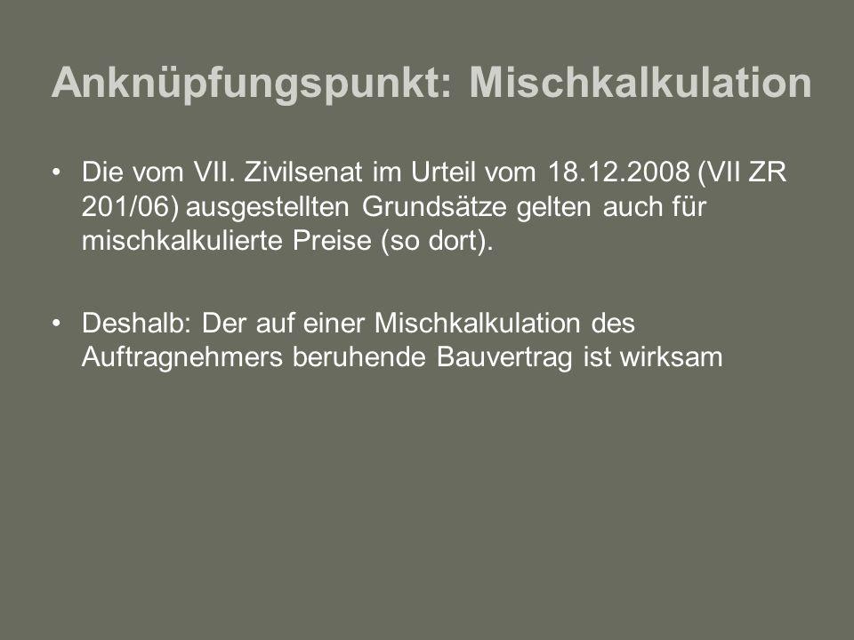 Anknüpfungspunkt: Mischkalkulation Die vom VII. Zivilsenat im Urteil vom 18.12.2008 (VII ZR 201/06) ausgestellten Grundsätze gelten auch für mischkalk