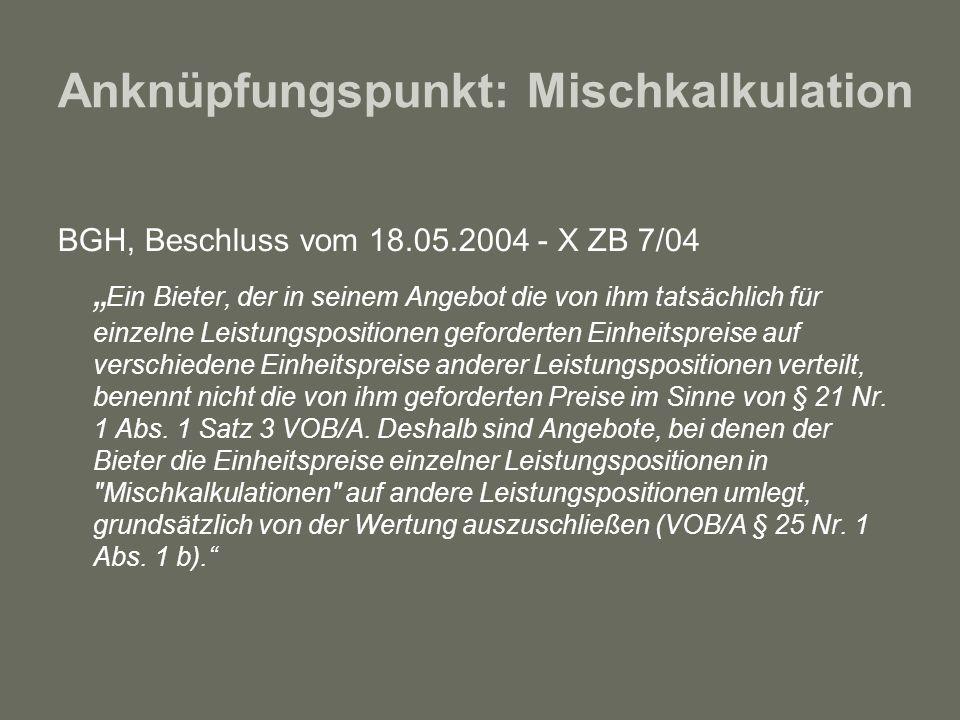 Anknüpfungspunkt: Mischkalkulation BGH, Beschluss vom 18.05.2004 - X ZB 7/04 Ein Bieter, der in seinem Angebot die von ihm tatsächlich für einzelne Le