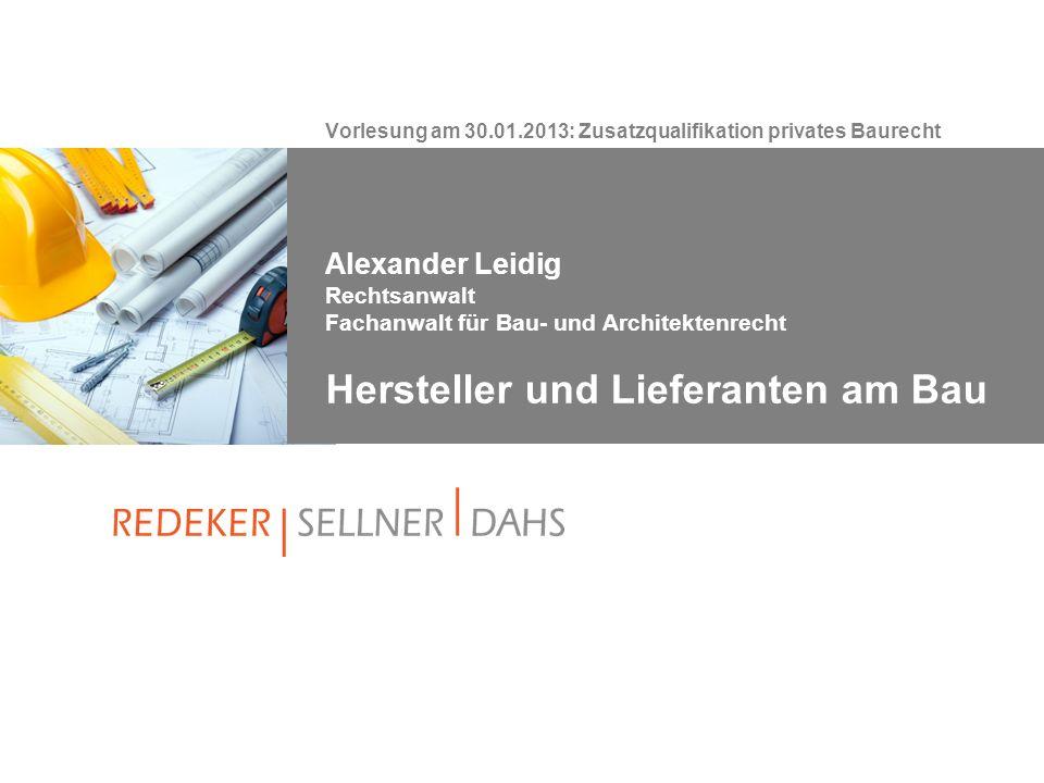 Alexander Leidig Rechtsanwalt Fachanwalt für Bau- und Architektenrecht Hersteller und Lieferanten am Bau Vorlesung am 30.01.2013: Zusatzqualifikation