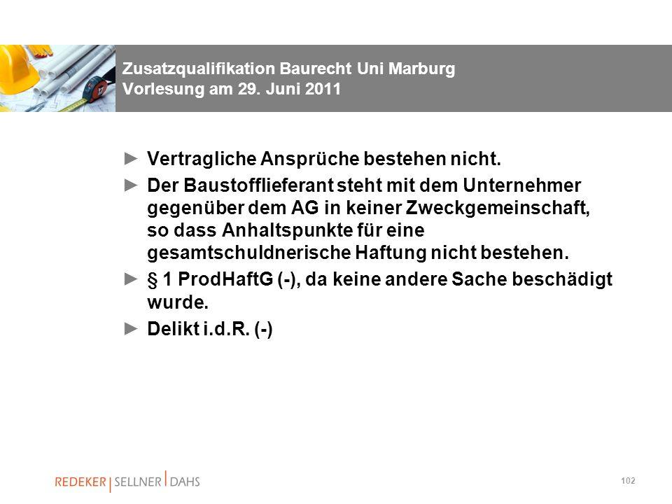 102 Zusatzqualifikation Baurecht Uni Marburg Vorlesung am 29. Juni 2011 Vertragliche Ansprüche bestehen nicht. Der Baustofflieferant steht mit dem Unt