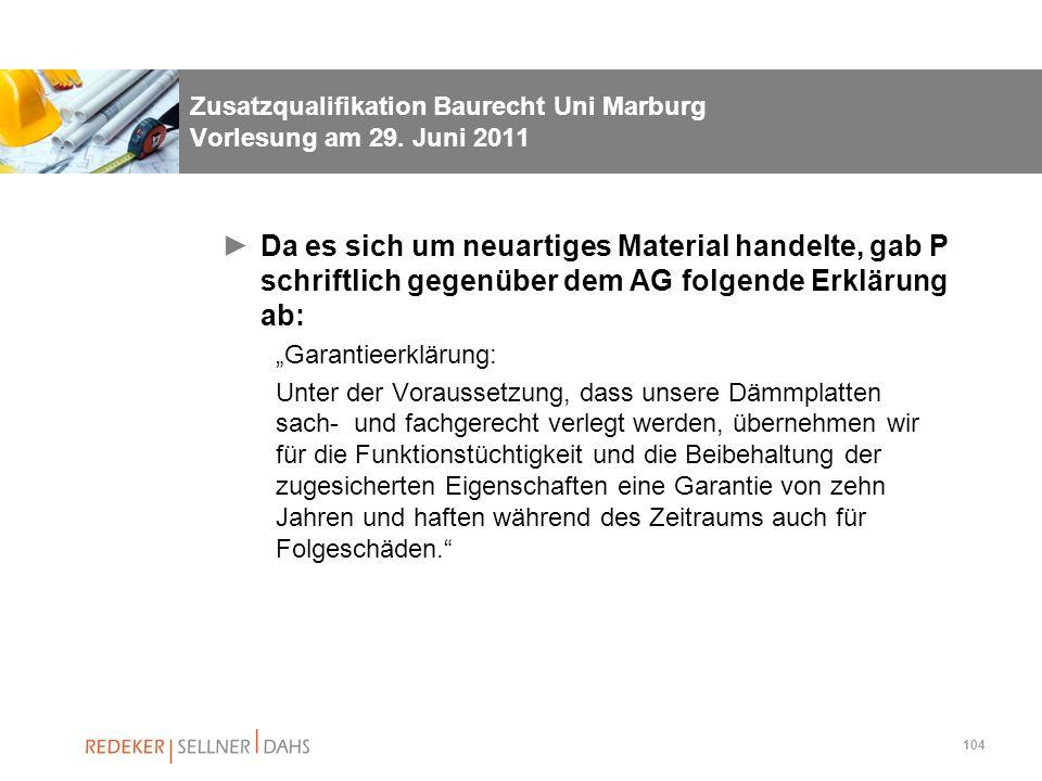 104 Zusatzqualifikation Baurecht Uni Marburg Vorlesung am 29. Juni 2011 Da es sich um neuartiges Material handelte, gab P schriftlich gegenüber dem AG