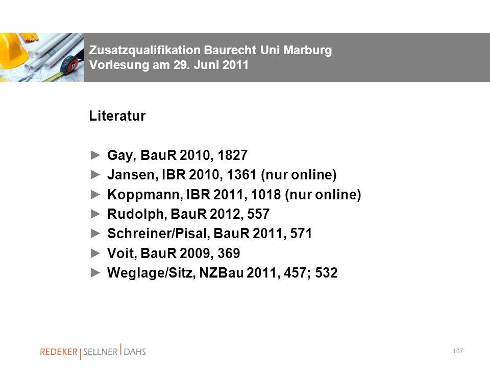 107 Zusatzqualifikation Baurecht Uni Marburg Vorlesung am 29. Juni 2011 Literatur Gay, BauR 2010, 1827 Jansen, IBR 2010, 1361 (nur online) Koppmann, I