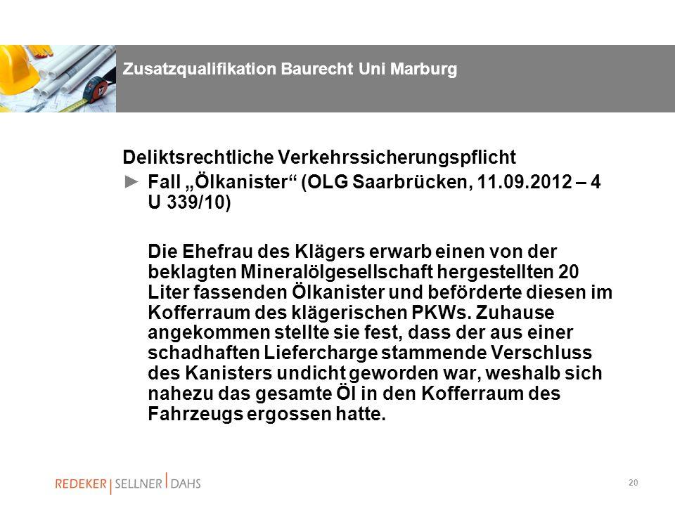 20 Deliktsrechtliche Verkehrssicherungspflicht Fall Ölkanister (OLG Saarbrücken, 11.09.2012 – 4 U 339/10) Die Ehefrau des Klägers erwarb einen von der