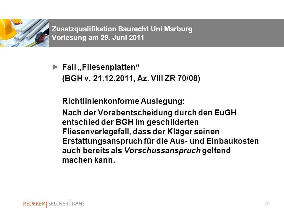 39 Fall Fliesenplatten (BGH v. 21.12.2011, Az. VIII ZR 70/08) Richtlinienkonforme Auslegung: Nach der Vorabentscheidung durch den EuGH entschied der B
