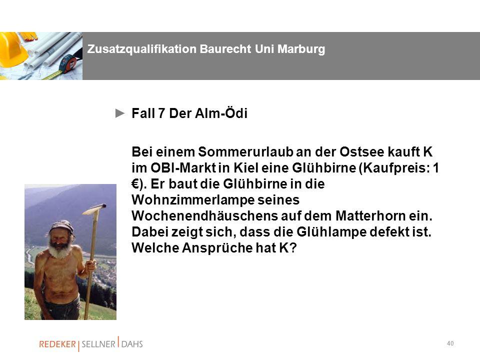 40 Zusatzqualifikation Baurecht Uni Marburg Fall 7 Der Alm-Ödi Bei einem Sommerurlaub an der Ostsee kauft K im OBI-Markt in Kiel eine Glühbirne (Kaufp