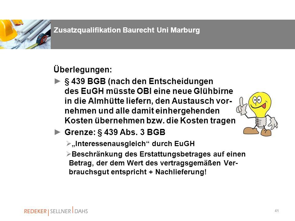 41 Zusatzqualifikation Baurecht Uni Marburg Überlegungen: § 439 BGB (nach den Entscheidungen des EuGH müsste OBI eine neue Glühbirne in die Almhütte l