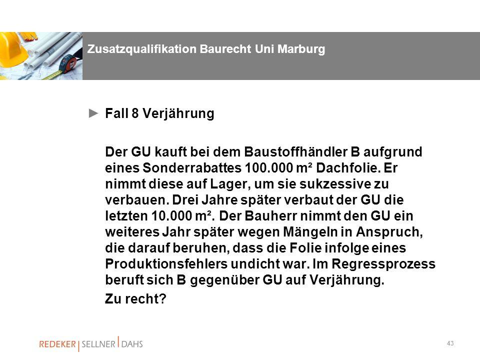 43 Zusatzqualifikation Baurecht Uni Marburg Fall 8 Verjährung Der GU kauft bei dem Baustoffhändler B aufgrund eines Sonderrabattes 100.000 m² Dachfoli