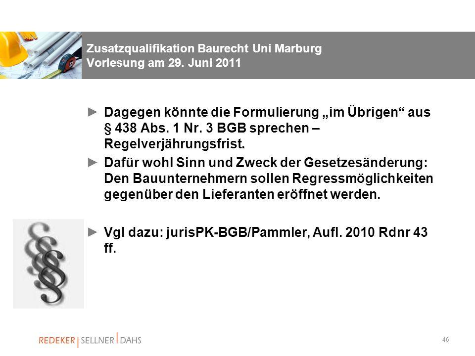 46 Zusatzqualifikation Baurecht Uni Marburg Vorlesung am 29. Juni 2011 Dagegen könnte die Formulierung im Übrigen aus § 438 Abs. 1 Nr. 3 BGB sprechen