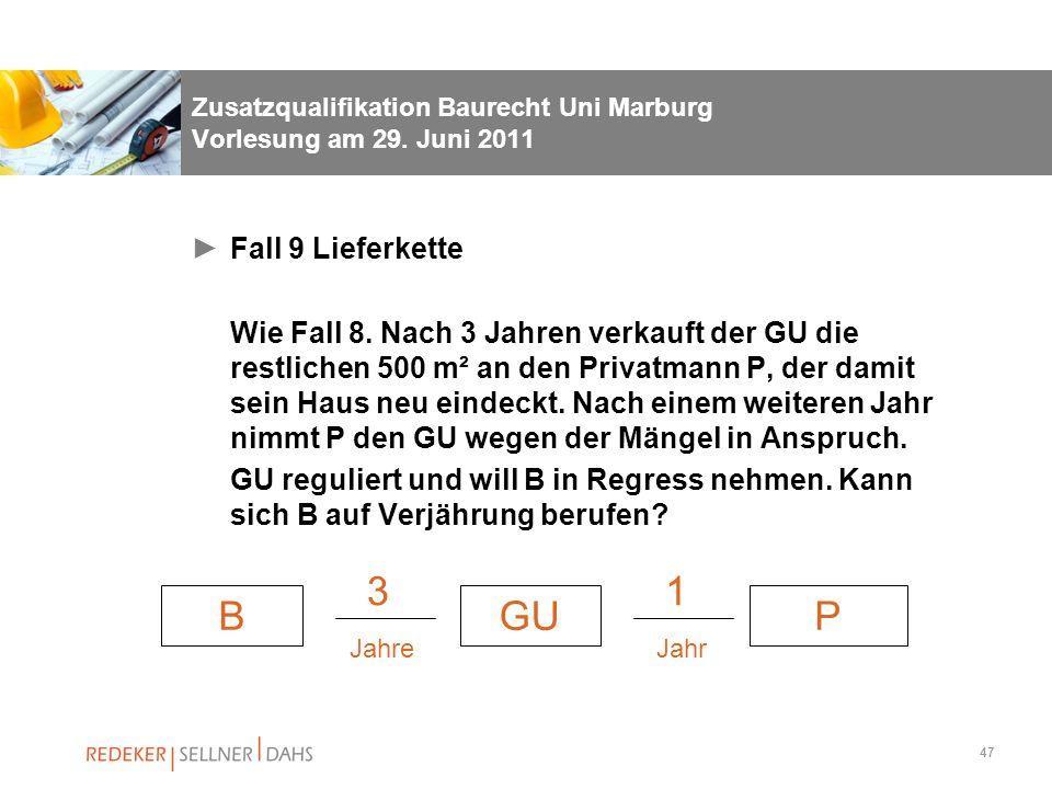 47 Zusatzqualifikation Baurecht Uni Marburg Vorlesung am 29. Juni 2011 Fall 9 Lieferkette Wie Fall 8. Nach 3 Jahren verkauft der GU die restlichen 500
