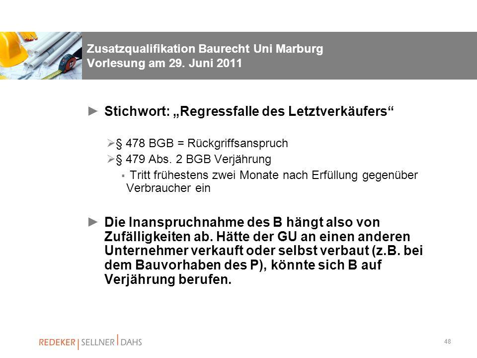 48 Zusatzqualifikation Baurecht Uni Marburg Vorlesung am 29. Juni 2011 Stichwort: Regressfalle des Letztverkäufers § 478 BGB = Rückgriffsanspruch § 47