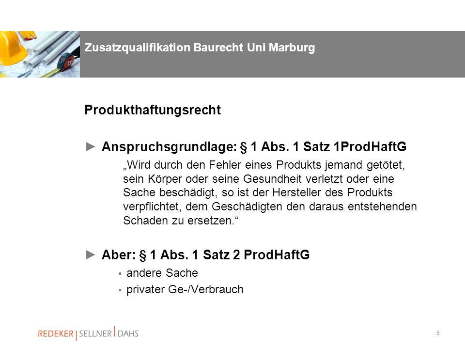 5 Zusatzqualifikation Baurecht Uni Marburg Produkthaftungsrecht Anspruchsgrundlage: § 1 Abs. 1 Satz 1ProdHaftG Wird durch den Fehler eines Produkts je