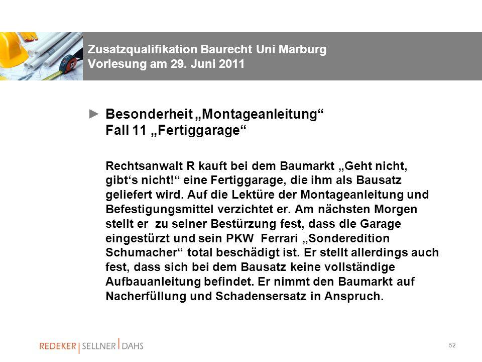 52 Zusatzqualifikation Baurecht Uni Marburg Vorlesung am 29. Juni 2011 Besonderheit Montageanleitung Fall 11 Fertiggarage Rechtsanwalt R kauft bei dem