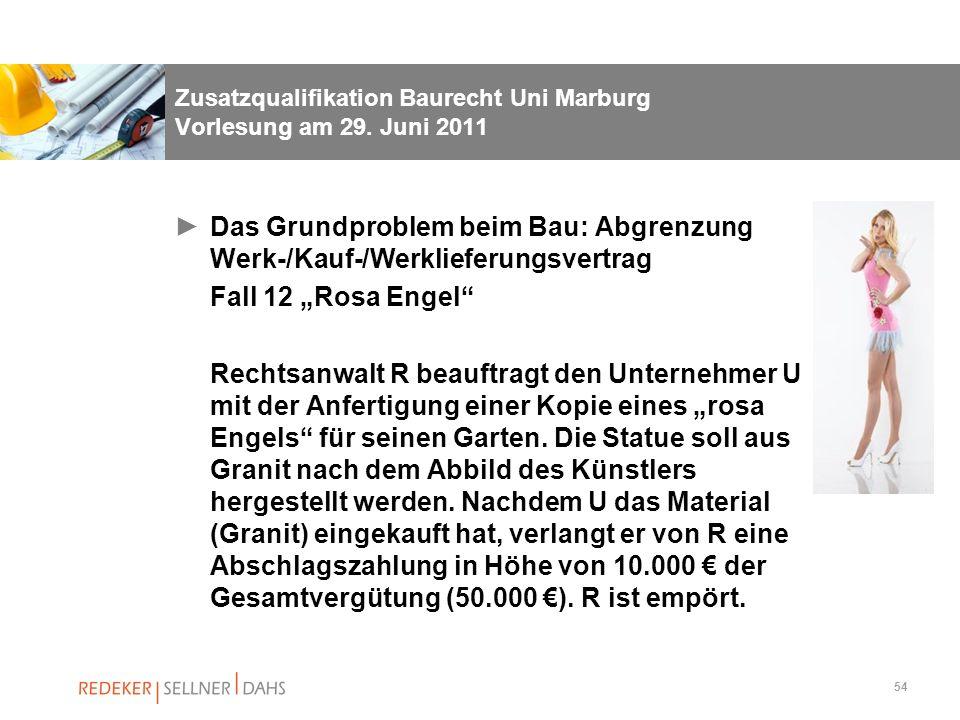 54 Zusatzqualifikation Baurecht Uni Marburg Vorlesung am 29. Juni 2011 Das Grundproblem beim Bau: Abgrenzung Werk-/Kauf-/Werklieferungsvertrag Fall 12