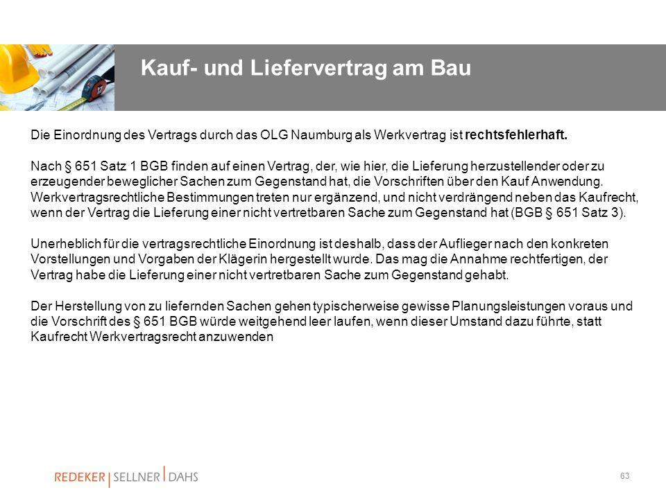 63 Die Einordnung des Vertrags durch das OLG Naumburg als Werkvertrag ist rechtsfehlerhaft. Nach § 651 Satz 1 BGB finden auf einen Vertrag, der, wie h