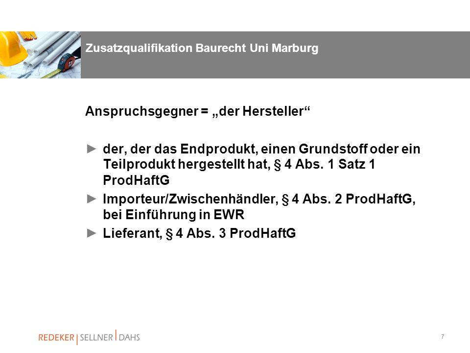 7 Zusatzqualifikation Baurecht Uni Marburg Anspruchsgegner = der Hersteller der, der das Endprodukt, einen Grundstoff oder ein Teilprodukt hergestellt