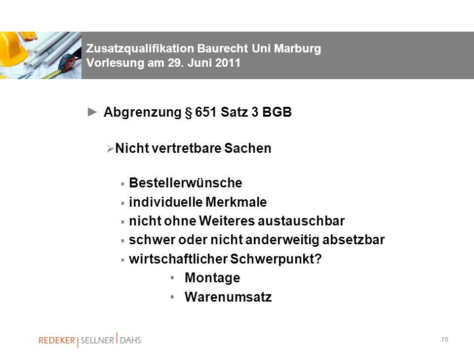 70 Zusatzqualifikation Baurecht Uni Marburg Vorlesung am 29. Juni 2011 Abgrenzung § 651 Satz 3 BGB Nicht vertretbare Sachen Bestellerwünsche individue