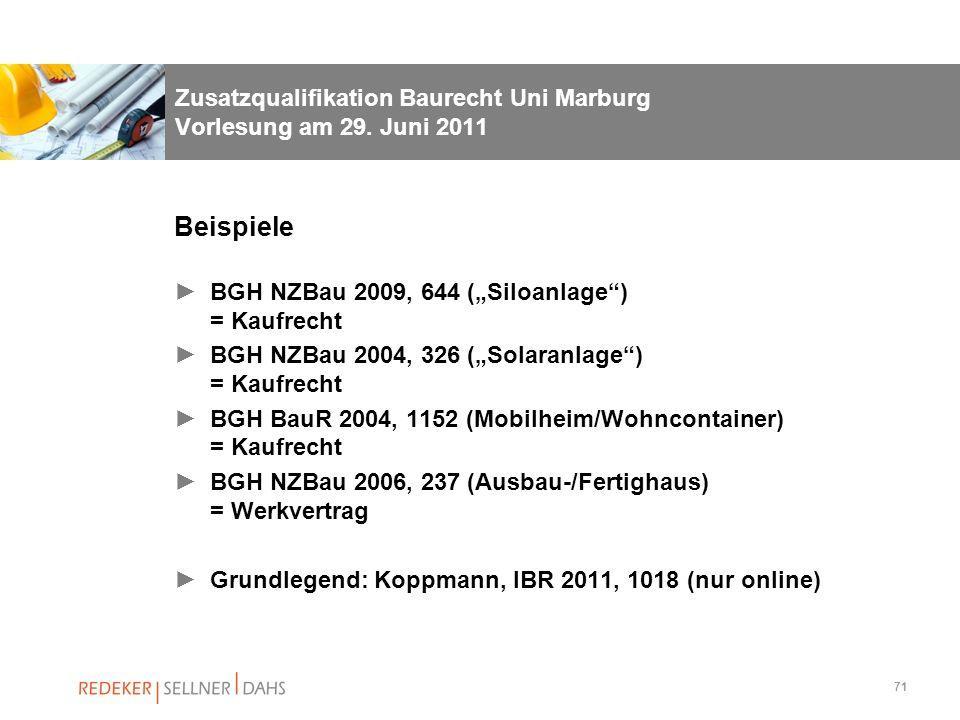 71 Zusatzqualifikation Baurecht Uni Marburg Vorlesung am 29. Juni 2011 Beispiele BGH NZBau 2009, 644 (Siloanlage) = Kaufrecht BGH NZBau 2004, 326 (Sol