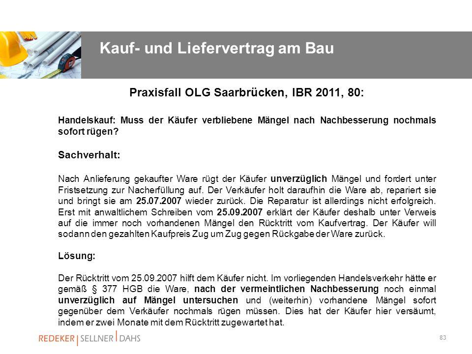 83 Praxisfall OLG Saarbrücken, IBR 2011, 80: Handelskauf: Muss der Käufer verbliebene Mängel nach Nachbesserung nochmals sofort rügen? Sachverhalt: Na