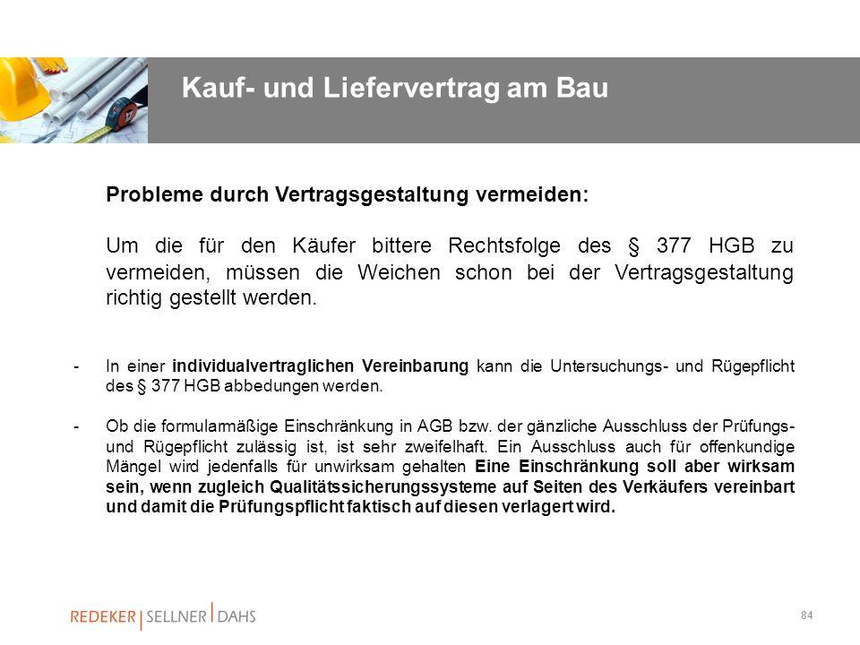 84 Probleme durch Vertragsgestaltung vermeiden: Um die für den Käufer bittere Rechtsfolge des § 377 HGB zu vermeiden, müssen die Weichen schon bei der
