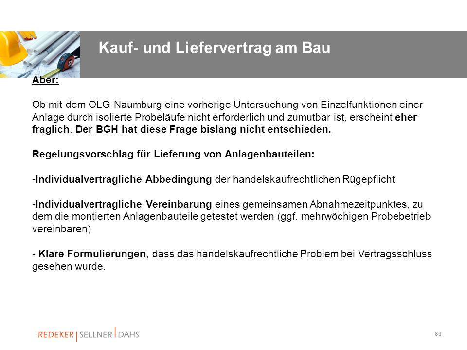 86 Aber: Ob mit dem OLG Naumburg eine vorherige Untersuchung von Einzelfunktionen einer Anlage durch isolierte Probeläufe nicht erforderlich und zumut