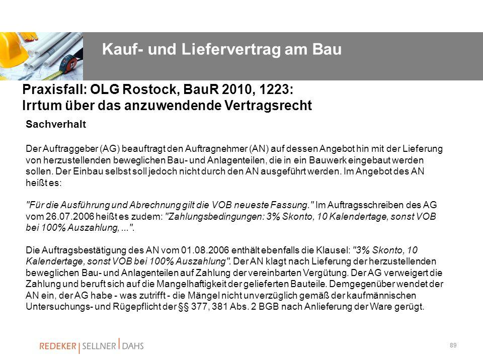 89 Praxisfall: OLG Rostock, BauR 2010, 1223: Irrtum über das anzuwendende Vertragsrecht Sachverhalt Der Auftraggeber (AG) beauftragt den Auftragnehmer