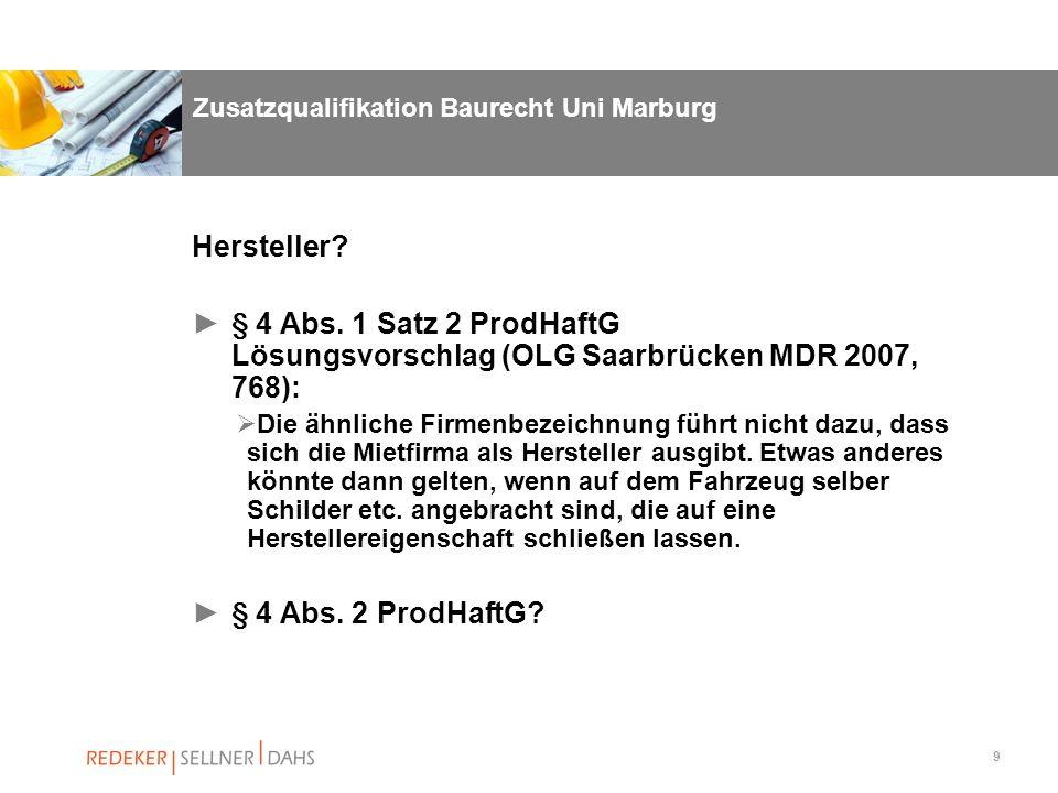 9 Zusatzqualifikation Baurecht Uni Marburg Hersteller? § 4 Abs. 1 Satz 2 ProdHaftG Lösungsvorschlag (OLG Saarbrücken MDR 2007, 768): Die ähnliche Firm