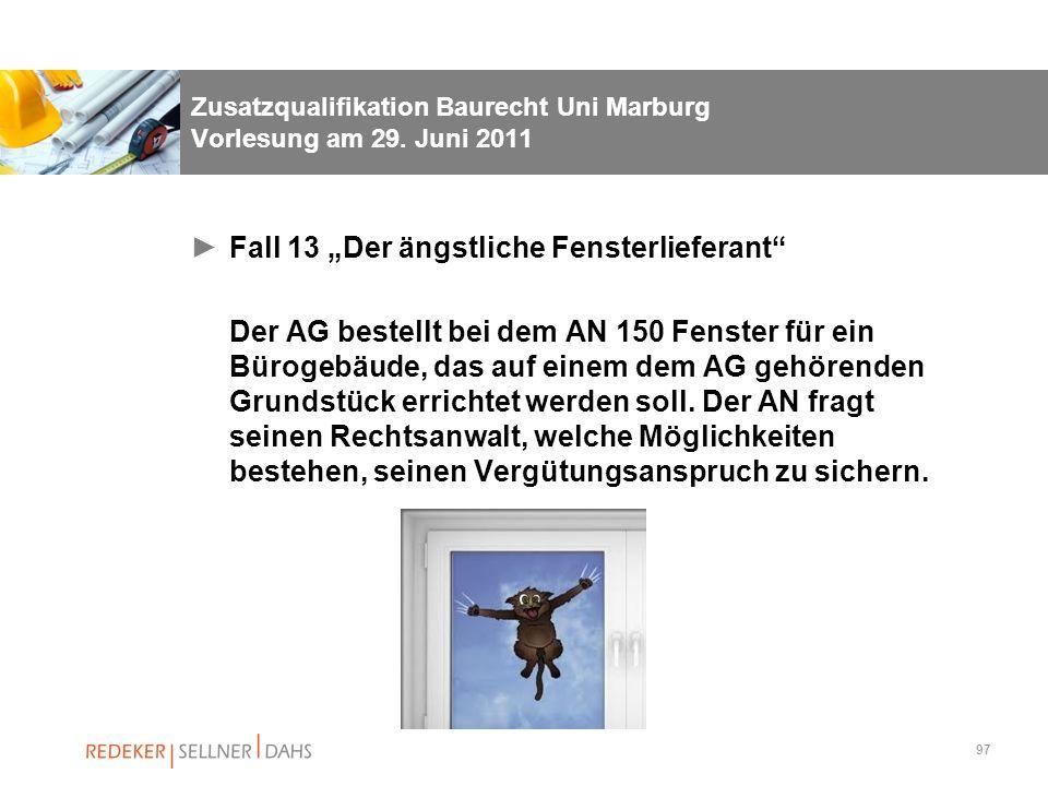 97 Zusatzqualifikation Baurecht Uni Marburg Vorlesung am 29. Juni 2011 Fall 13 Der ängstliche Fensterlieferant Der AG bestellt bei dem AN 150 Fenster