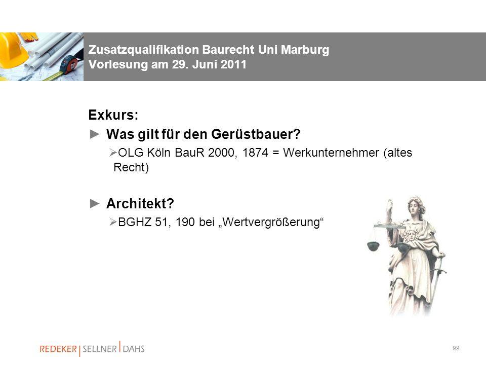 99 Zusatzqualifikation Baurecht Uni Marburg Vorlesung am 29. Juni 2011 Exkurs: Was gilt für den Gerüstbauer? OLG Köln BauR 2000, 1874 = Werkunternehme