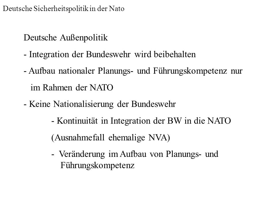 Deutsche Sicherheitspolitik in der Nato Deutsche Außenpolitik - Integration der Bundeswehr wird beibehalten - Aufbau nationaler Planungs- und Führungs