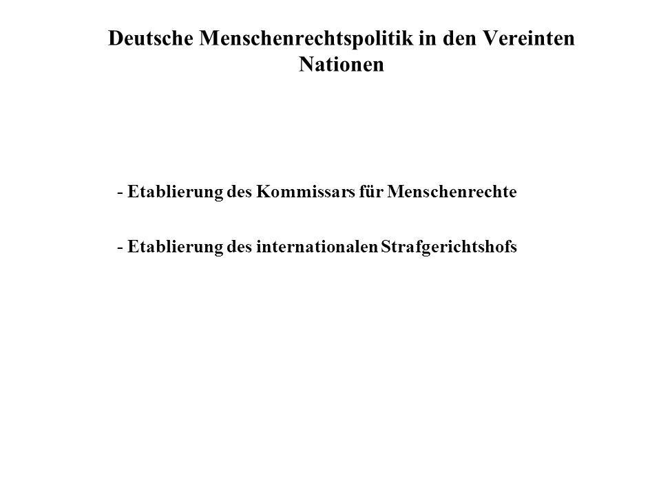 Deutsche Menschenrechtspolitik in den Vereinten Nationen - Etablierung des Kommissars für Menschenrechte - Etablierung des internationalen Strafgerich