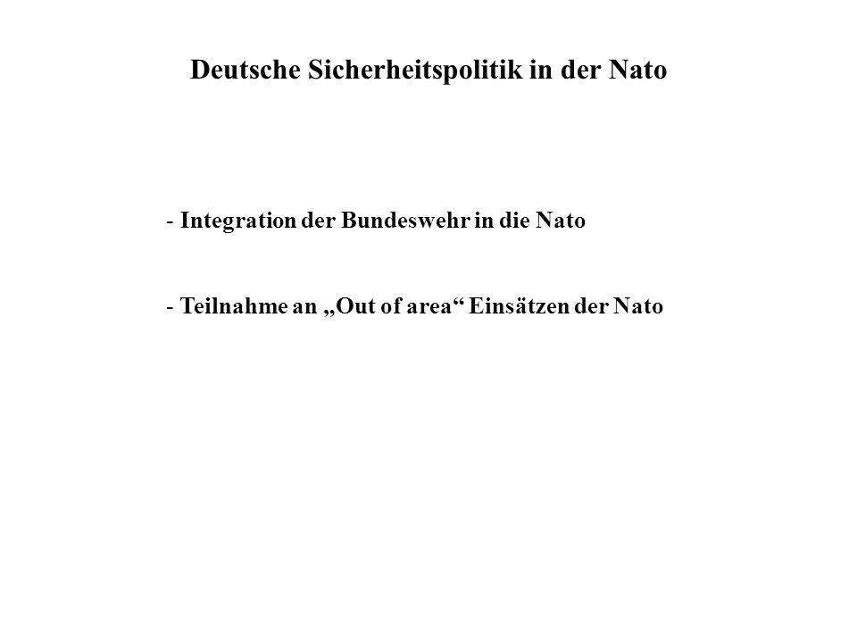 Deutsche Sicherheitspolitik in der Nato - Integration der Bundeswehr in die Nato - Teilnahme an Out of area Einsätzen der Nato