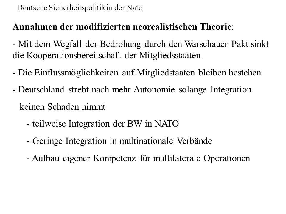 Deutsche Sicherheitspolitik in der Nato Annahmen der modifizierten neorealistischen Theorie: - Mit dem Wegfall der Bedrohung durch den Warschauer Pakt