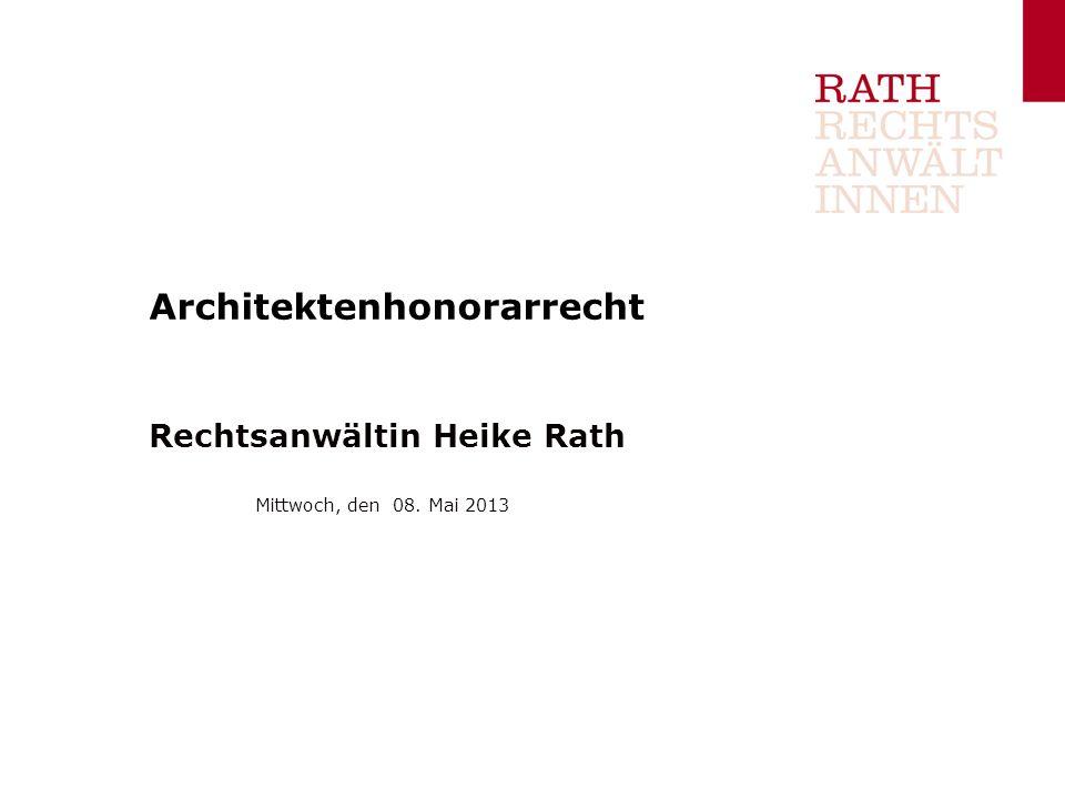 Architektenhonorarrecht Rechtsanwältin Heike Rath Mittwoch, den 08. Mai 2013