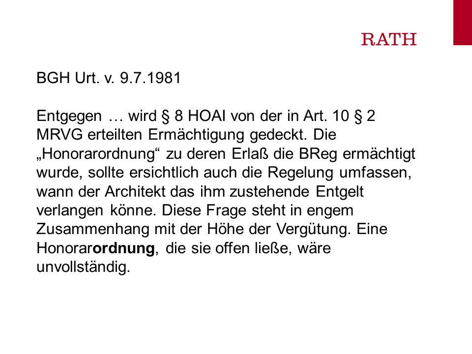 BGH Urt. v. 9.7.1981 Entgegen … wird § 8 HOAI von der in Art. 10 § 2 MRVG erteilten Ermächtigung gedeckt. Die Honorarordnung zu deren Erlaß die BReg e