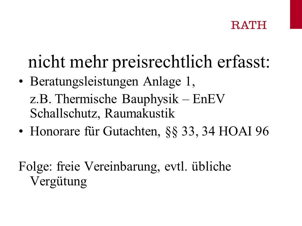 nicht mehr preisrechtlich erfasst: Beratungsleistungen Anlage 1, z.B. Thermische Bauphysik – EnEV Schallschutz, Raumakustik Honorare für Gutachten, §§