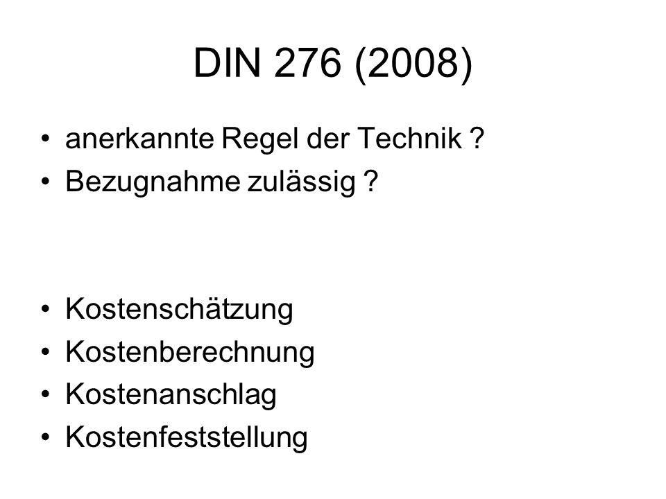DIN 276 (2008) anerkannte Regel der Technik ? Bezugnahme zulässig ? Kostenschätzung Kostenberechnung Kostenanschlag Kostenfeststellung