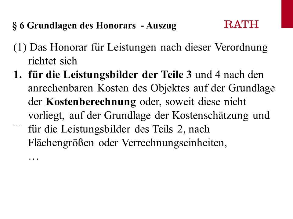§ 6 Grundlagen des Honorars - Auszug (1) Das Honorar für Leistungen nach dieser Verordnung richtet sich 1.für die Leistungsbilder der Teile 3 und 4 na
