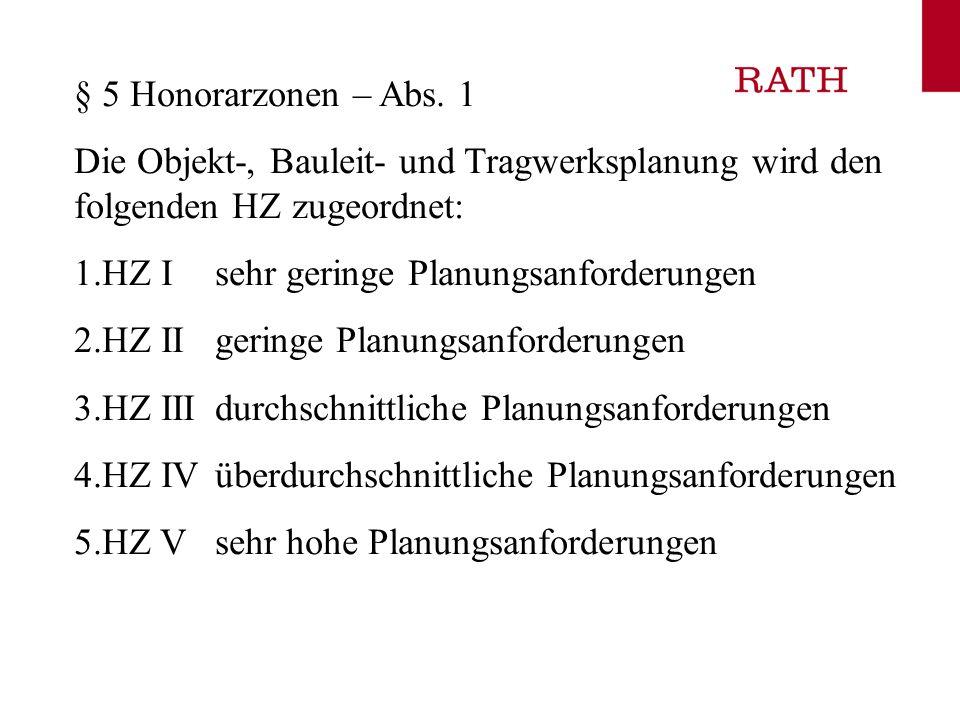 § 5 Honorarzonen – Abs. 1 Die Objekt-, Bauleit- und Tragwerksplanung wird den folgenden HZ zugeordnet: 1.HZ I sehr geringe Planungsanforderungen 2.HZ