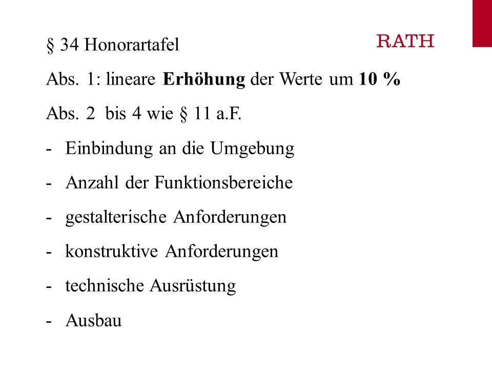 § 34 Honorartafel Abs. 1: lineare Erhöhung der Werte um 10 % Abs. 2 bis 4 wie § 11 a.F. -Einbindung an die Umgebung -Anzahl der Funktionsbereiche -ges