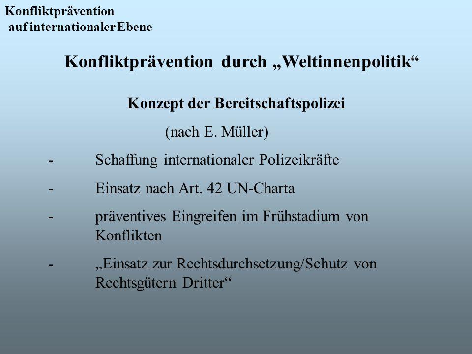 Konfliktprävention auf internationaler Ebene Konfliktprävention durch Weltinnenpolitik Konzept der Bereitschaftspolizei (nach E. Müller) - Schaffung i