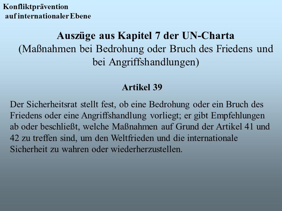 Auszüge aus Kapitel 7 der UN-Charta (Maßnahmen bei Bedrohung oder Bruch des Friedens und bei Angriffshandlungen) Konfliktprävention auf internationale