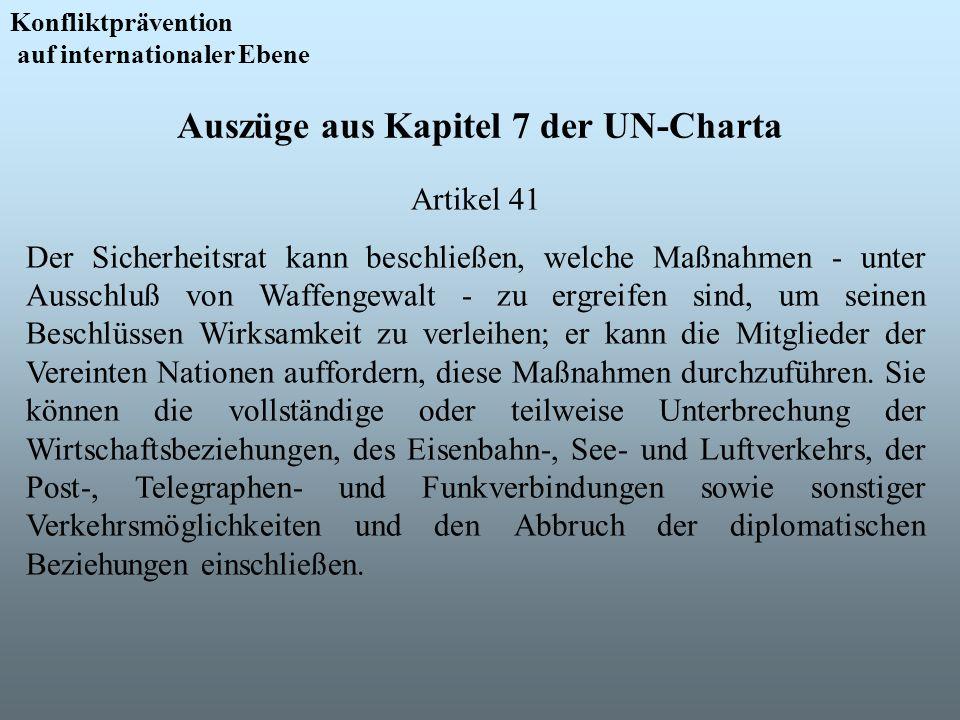 Auszüge aus Kapitel 7 der UN-Charta Konfliktprävention auf internationaler Ebene Artikel 41 Der Sicherheitsrat kann beschließen, welche Maßnahmen - un