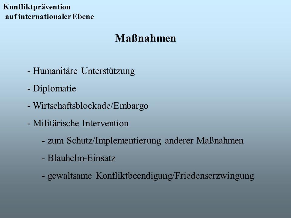 Maßnahmen Konfliktprävention auf internationaler Ebene - Humanitäre Unterstützung - Diplomatie - Wirtschaftsblockade/Embargo - Militärische Interventi