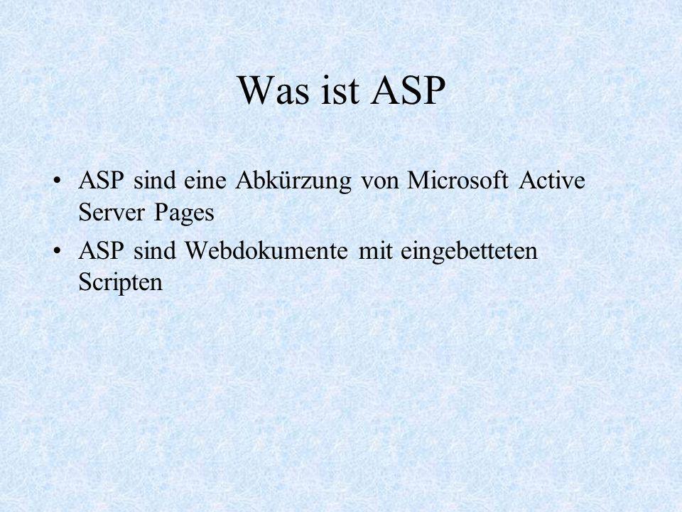 Was ist ASP ASP sind eine Abkürzung von Microsoft Active Server Pages ASP sind Webdokumente mit eingebetteten Scripten