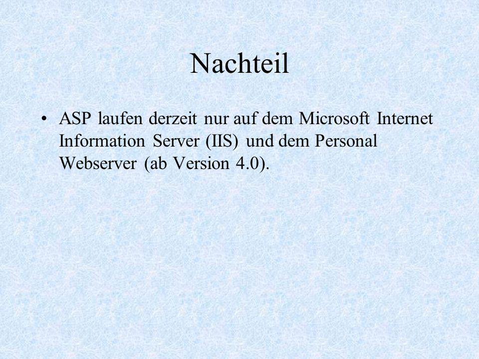 Nachteil ASP laufen derzeit nur auf dem Microsoft Internet Information Server (IIS) und dem Personal Webserver (ab Version 4.0).