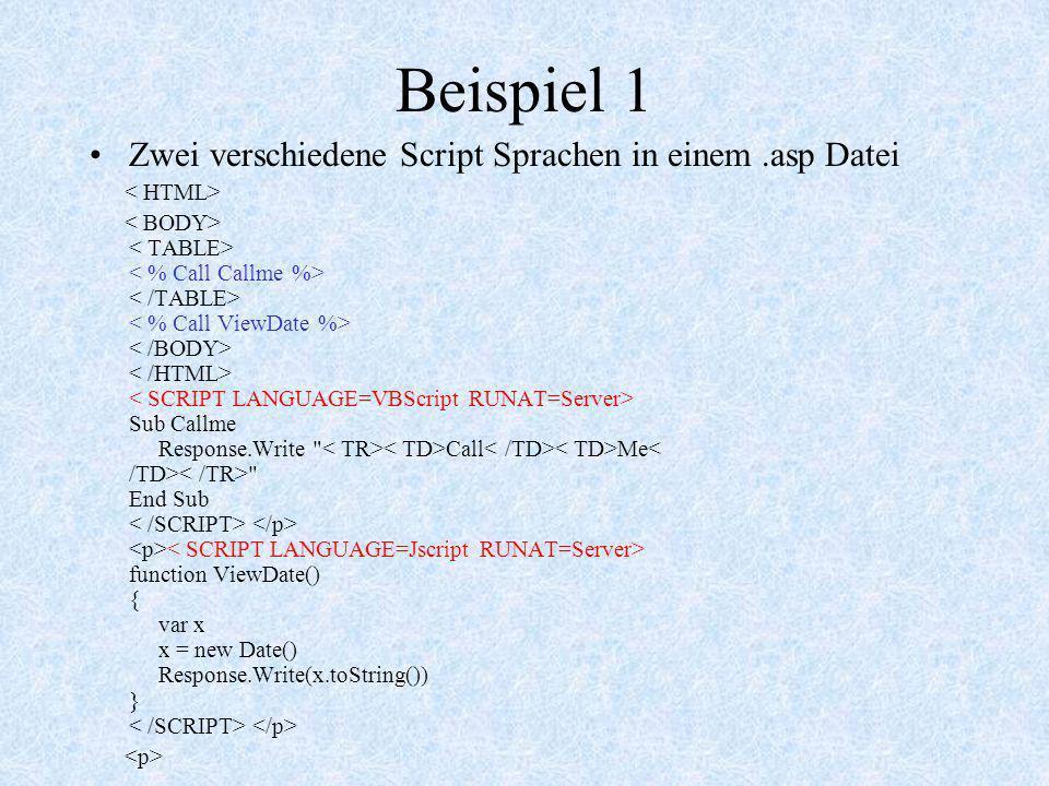 Beispiel 1 Zwei verschiedene Script Sprachen in einem.asp Datei Sub Callme Response.Write Call Me End Sub function ViewDate() { var x x = new Date() Response.Write(x.toString()) }