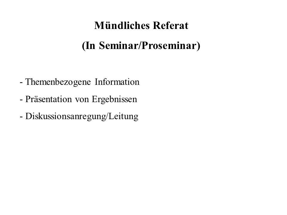 Mündliches Referat (In Seminar/Proseminar) - Themenbezogene Information - Präsentation von Ergebnissen - Diskussionsanregung/Leitung