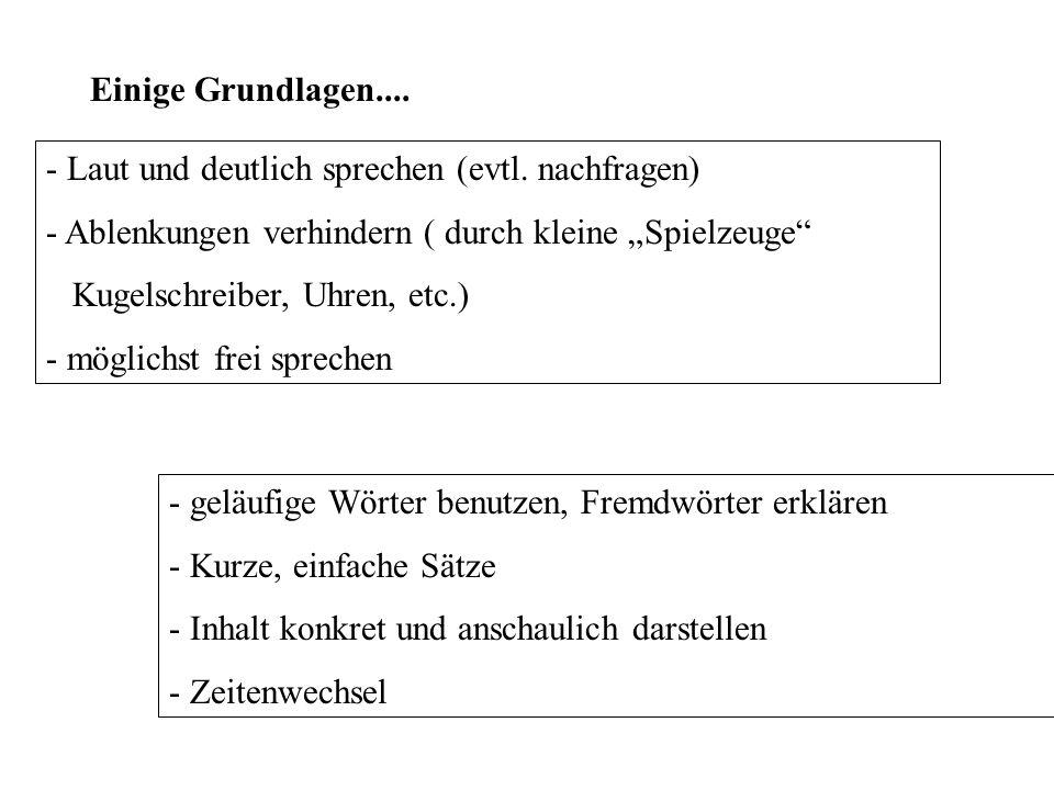 Einige Grundlagen.... - geläufige Wörter benutzen, Fremdwörter erklären - Kurze, einfache Sätze - Inhalt konkret und anschaulich darstellen - Zeitenwe