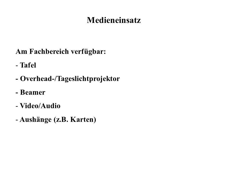 Medieneinsatz Am Fachbereich verfügbar: - Tafel - Overhead-/Tageslichtprojektor - Beamer - Video/Audio - Aushänge (z.B. Karten)